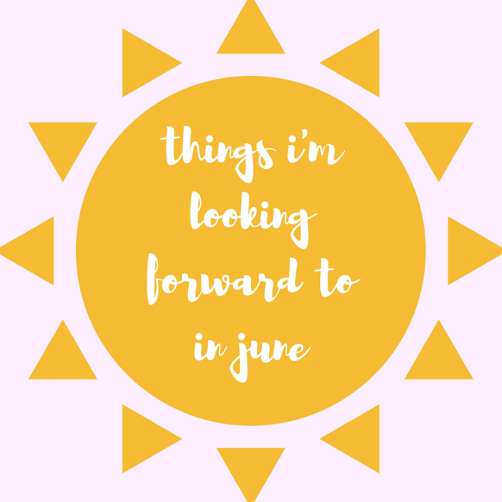 Things I am Looking Forward to In June