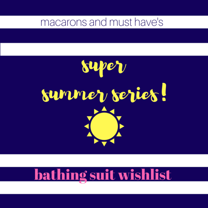 Super Summer Series! : Bathing Suit Wishlist