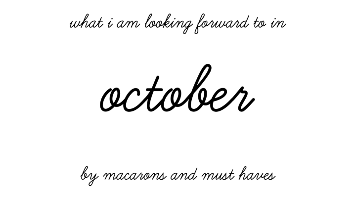 Things I am Looking Forward to inOctober