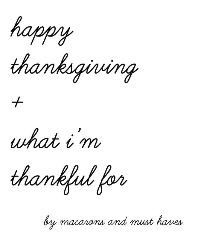 Happy Thanksgiving + What I am Thankful For…